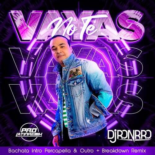 No Te Vayas - Zacarias Ferriera - DJ Ronrro - Bachata Intro Percapella & Outro + Breakdown Remix - 128BPM - 4 Versions