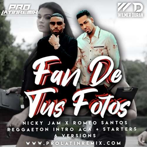Fan De Tus Fotos - Nicky Jam X Romeo - DJ Wilmer Duran - Reggaeton Aca Starter + Intro Aca&Outro - 93BPM - 6 Versions