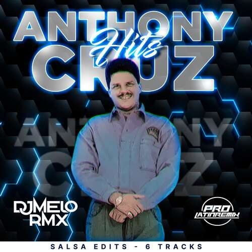 Anthony Cruz Hits - DJ Melo Rmx - Salsa Edits - 6 Tracks