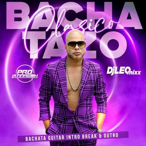 Bachatazo Clasico - Ala Jaza - DJ Leo Mixx - Bachata Guitar Intro Break & Outro - 165-135BPM - 2 Versions
