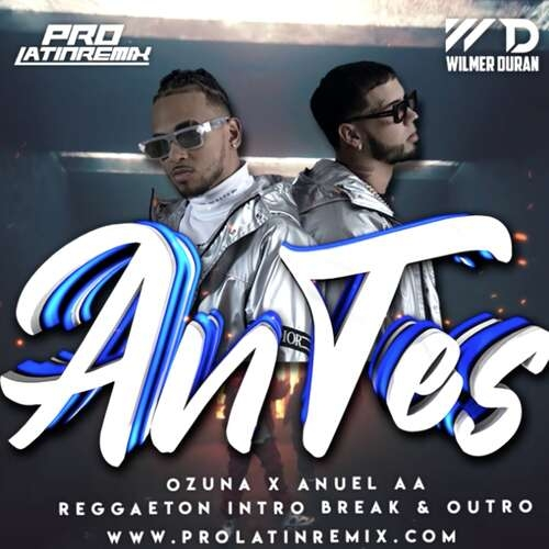 Antes - Ozuna X Anuel Aa - DJ Wilmer Duran - Intro Break + Aca Starter + Intro Aca + Intro&Outro - 94BPM - 4 Versions