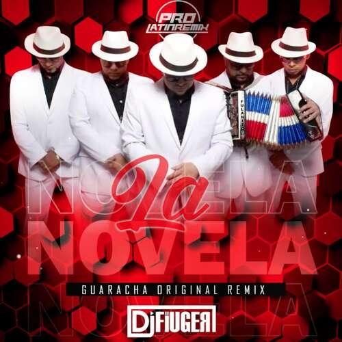 La Novela - Fulanito - DJ Fiuger - Guaracha Original Remix - 130BPM