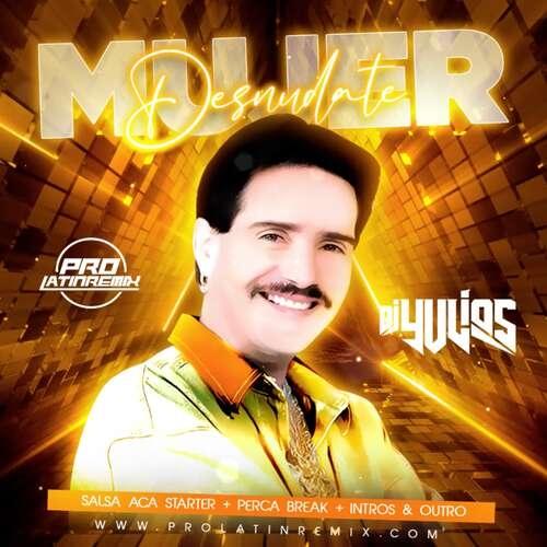 Desnudate Mujer - Frankie Ruiz - DJ Yulios - Salsa Aca Starter+Perca Break+Intros & Outro Steady - 100BPM - 4 Versions