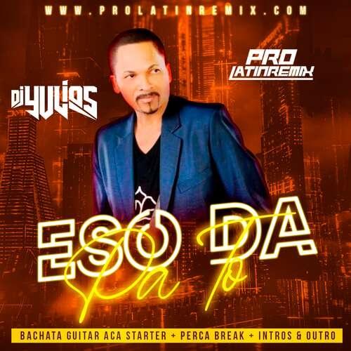 Eso Da Pa To - Mariano Castellanos -DJ Yulios -Bachata Guitar Aca Starter+Perca Break+Intros&Outro - 165BPM-4 Versions