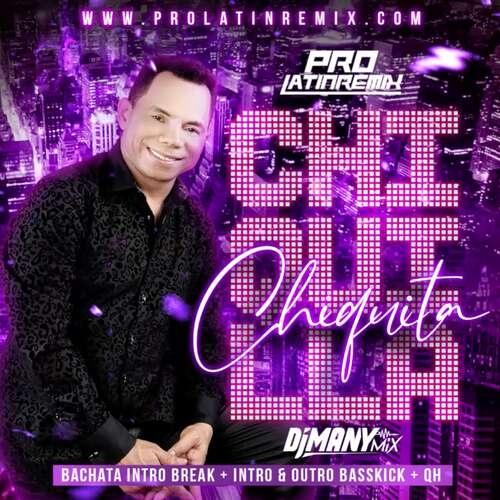 Chiquilla Chiquita - Joe Veras - DJ Many Mix - Bachata Intro Break + Intro & Outro Basskick + QH - 140BPM - 3 Versions