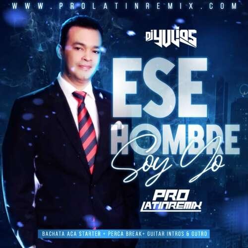Ese Hombre Soy Yo - Alex Bueno - DJ Yulios - Bachata Aca Starter+Percabreak+Guitar Intros&Outro - 130BPM - 4 Versions