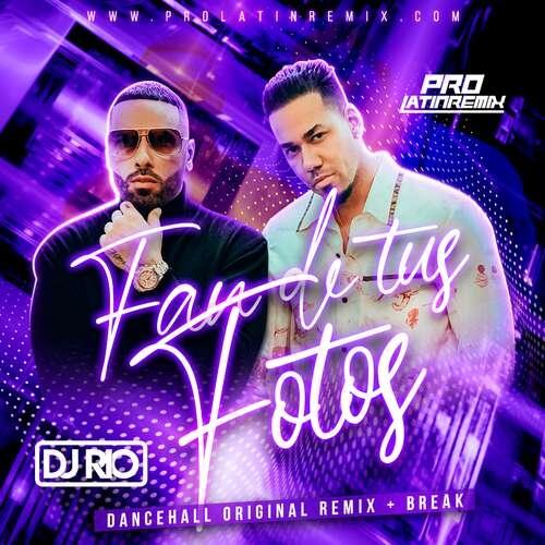 Fan De Tus Fotos - Nicky Jam Ft Romeo Santos - DJ Rio - Dancehall Original Remix + Break - 95BPM - 2 Versions