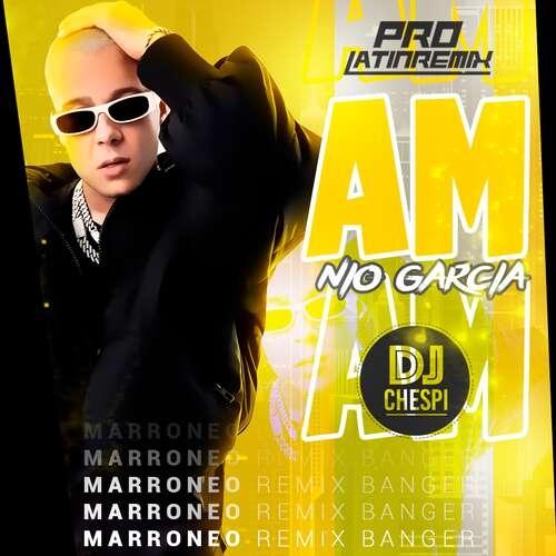 AM - Nio Garcia - DJ Chespi - Marroneo Remix Banger - 95BPM