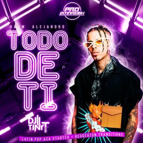 Todo De Ti - Rauw Alejandro - DJ Tiny T - Latin Pop Aca Starter + Reggeaton Transitions - 2 Versions