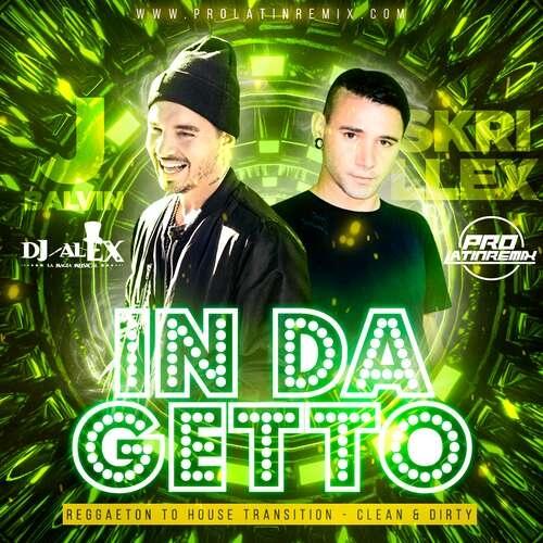 In Da Getto - J Balvin Ft Skrillex - DJ Alex LMM - Reggaeton To House Transition-Clean&Dirty - 105-128BPM - 2 Versions