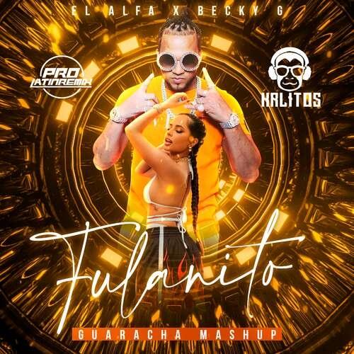 Fulanito - Becky G & El Alfa - DJ Krlitos - Guaracha Mashup - 130BPM