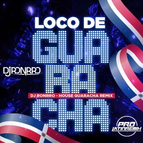 Loco De Guaracha - DJ Ronrro - House Guaracha Remix - 130BPM
