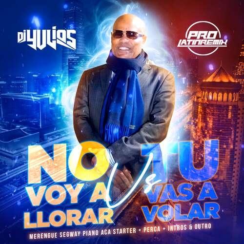 No Voy A Llorar Vs Tu Vas A Volar - Rubby Perez - DJ Yulios - Segway Piano Aca Starter+Perca+Intros&Outro - 3 Versions