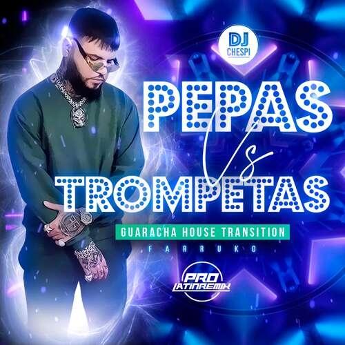 Pepas Vs Trompetas- Farruko Vs DJ Willie - DJ Chespi - Guaracha House Transition -128BPM