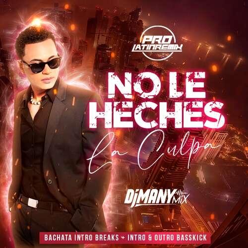 No Le Eches La Culpa - Toby Love - DJ Many Mix - Bachata Intro Breaks + Intro & Outro Basskick - 132BPM - 3 Versions