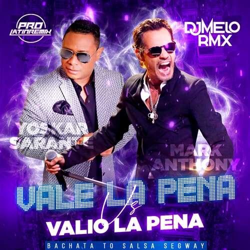 Vale La Pena Vs Valio La Pena - Yoskar Sarante VS Mark Anthony - DJ Melo Rmx - Bachata To Salsa Segway - 132-100BPM