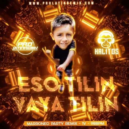 Eso Tilin, Vaya Tilin - DJ Krlitos - Marroneo Party Remix + Starter QH - 98BPM - 2 Versions