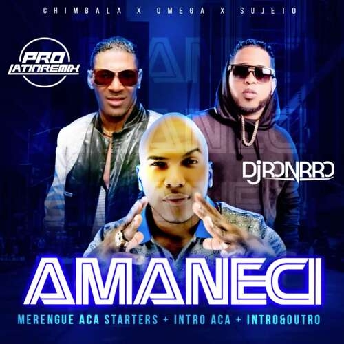 Amaneci - Chimbala X Omega X Sujeto - DJ Ronrro - Merengue Aca Starters+Intro Aca + Intro&Outro - 135BPM - 6 Versions