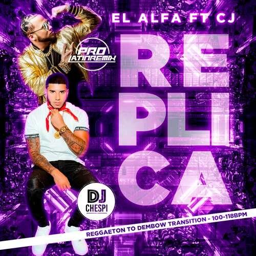 Replica - El Alfa Ft CJ - DJ Chespi - Reggaeton To Dembow Transition - 100-118BPM