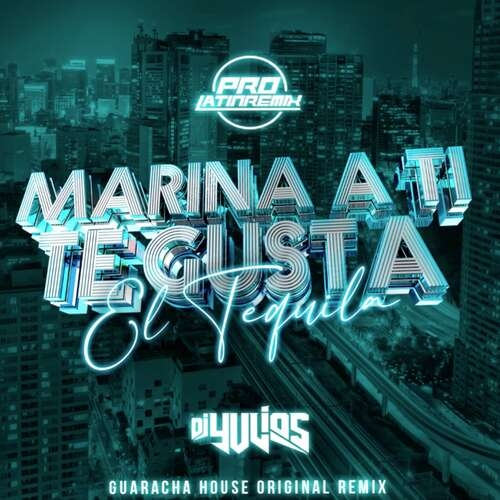 Marina A Ti Te Gusta El Tequila - DJ Yulios - Guaracha House Original Remix + Starter - 130BPM - 2 Versions