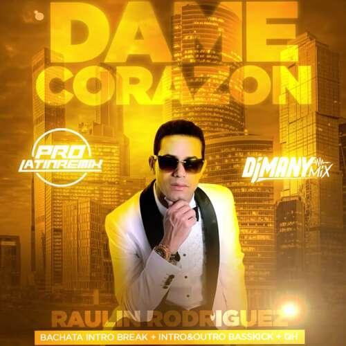 Dame Corazon - Raulin Rodriguez - DJ Many Mix - Bachata Intro Break + Intro&Outro Basskick + QH - 144BPM - 3 Versions